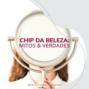 Chip da Beleza: mitos e verdades