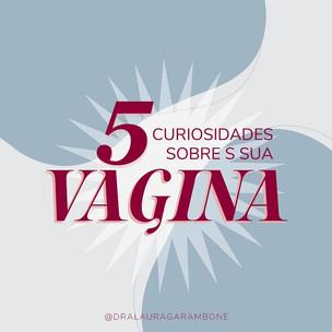 5 curiosidades sobre a sua vagina