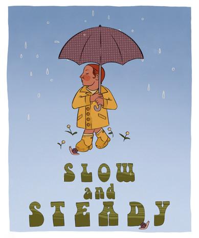 Slow & Steady I