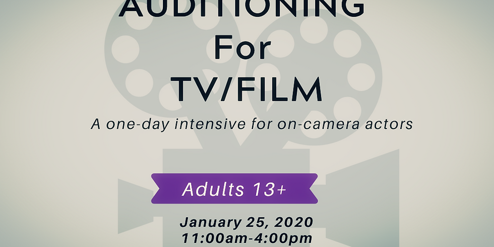 Auditioning for TV/Film Intensive [ADULTS, Ages 13+]