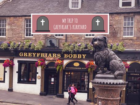 My Visit to Greyfriar's Kirkyard