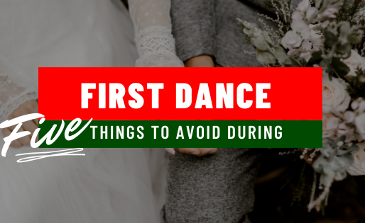 STAY AWAY FROM THIS 5 THINGS AT YOUR FIRST DANCE