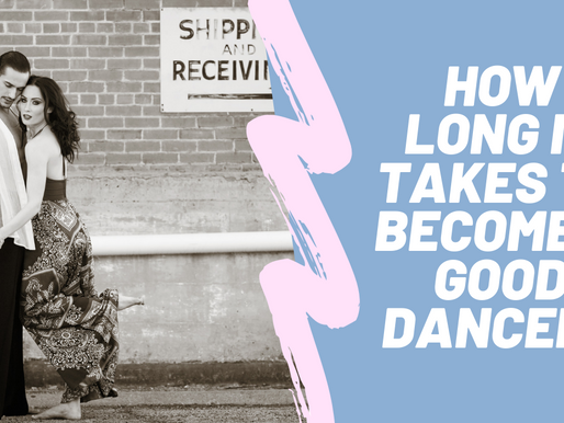 HOW LONG DOES IT TAKE TO BECOME A GOOD DANCER?