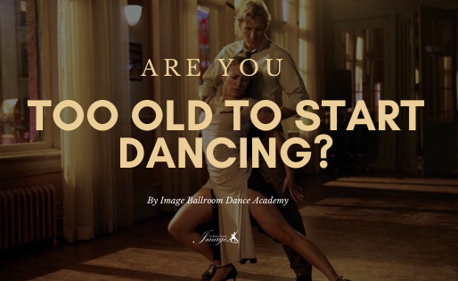 TOO OLD TO DANCE?
