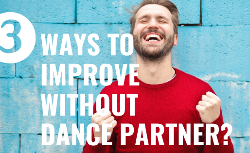 3 WAYS TO GET BETTER WITHOUT A DANCE PARTNER!