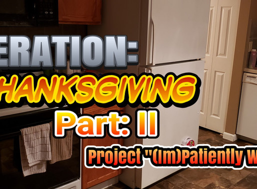 "Operation: Thanksgiving PT:2, Project ""(im)Patiently Waiting"""