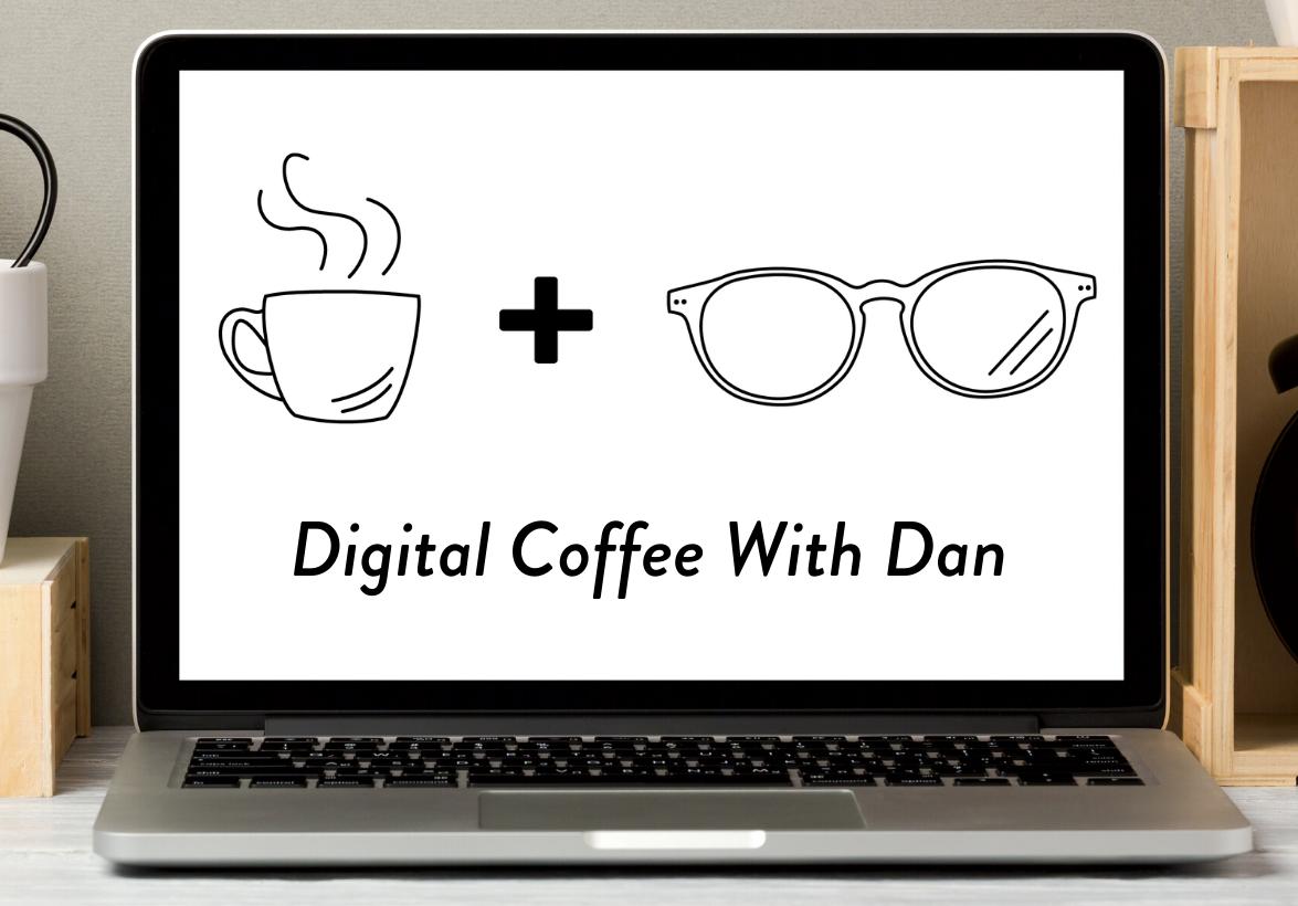 DIGITAL COFFEE WITH DAN