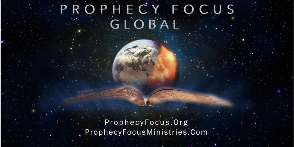 Prophecy Focus Global Update