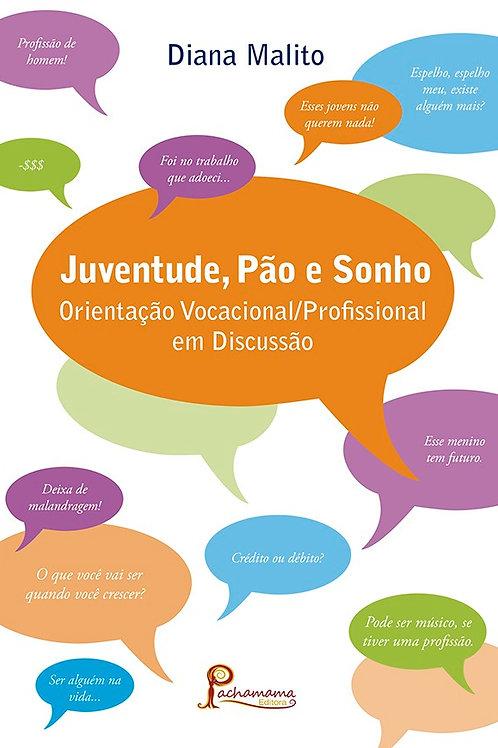 Juventude, pão e sonho: Orientação vocacional/profissional em discussão