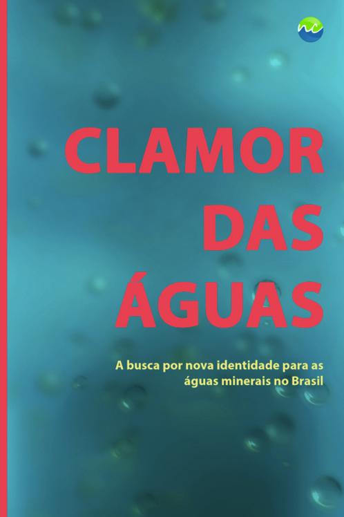 Clamor das Águas - A busca por nova identidade para as águas minerais no Brasil