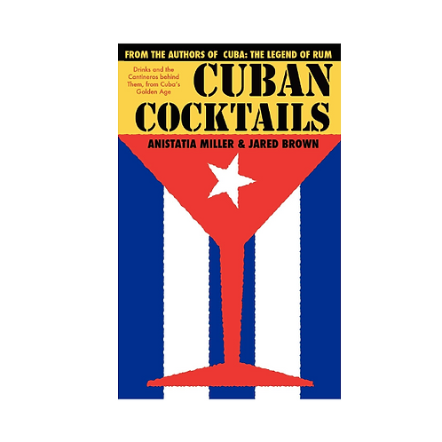 Cuban Cocktails by Anastasia Miller and Jared Brown