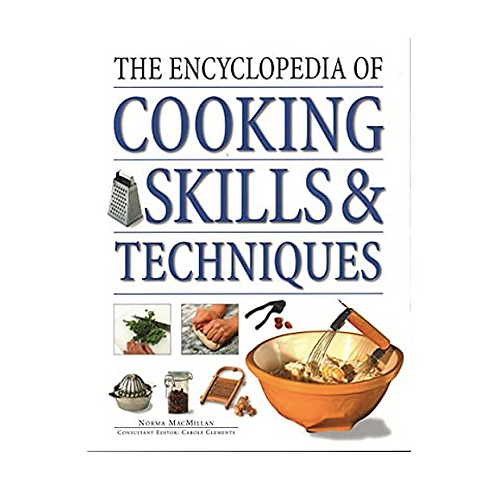 The encyclopedia of cooking skills & techniques - Norma MacMillan