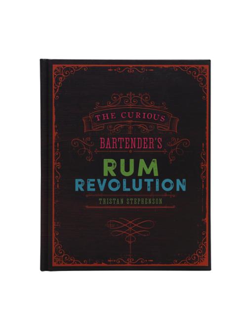 The Curious Bartender's Rum Revolution - Tristan Stephenson