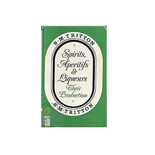 Spirits, Aperitifs, and Liqueurs: Their Production