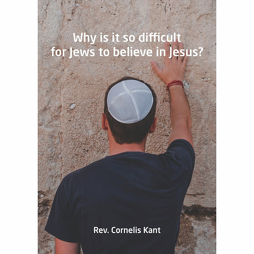 Why is it so difficult for Jews to believe in Jesus by Rev Cornelis Kant