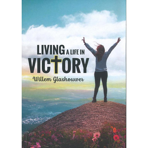 Living a Life in Victory by Rev. Willem J J Glashouwer
