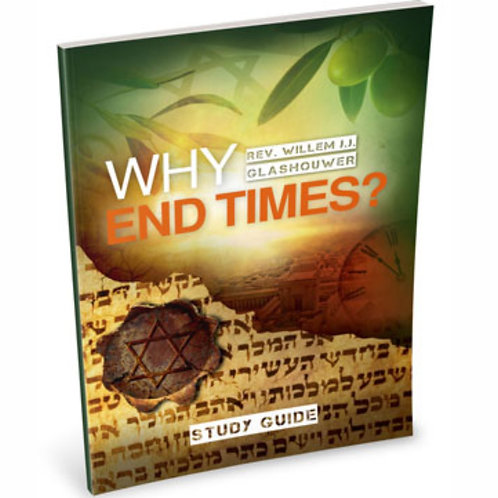 Why End Times? Study Guide by Rev. Willem J J Glashouwer