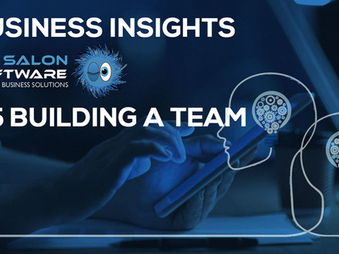 Business Insights #5 - Building a Team, by My Salon Software