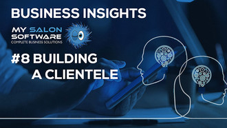 Business Insights #8: Building A Clientele, by My Salon Software