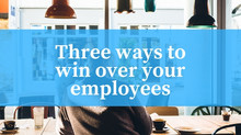 3 ways to win over your employees
