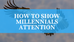 Showing Millennials attention will provide a greater ROI