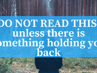 DO NOT READ THIS unless there is something still holding you back