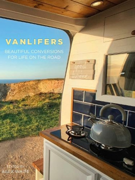 Vanlifers: Beautiful Conversions for Life on the Road