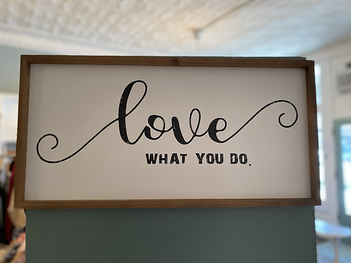 LOVE WHAT YOU DO SIGN