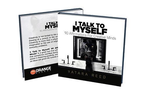 I Talk To Myself: 90 Affirmations for Creative Minds (Paperback)