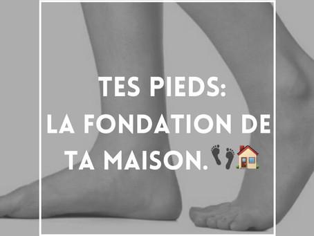 TES PIEDS: LA FONDATION DE TA MAISON