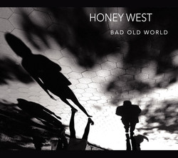 'BAD OLD WORLD' BY HONEY WEST