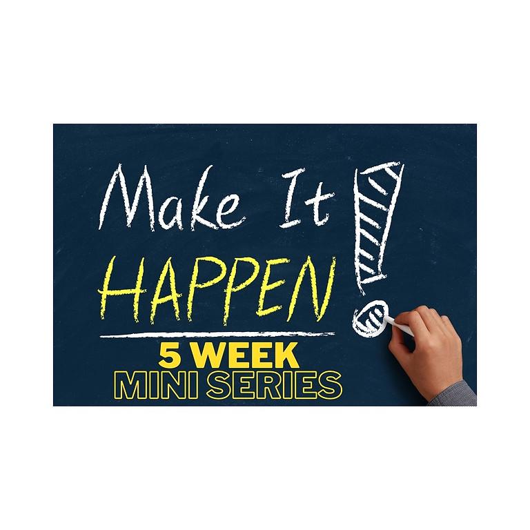 Make it Happen! Create the life you choose!  5 Week Series