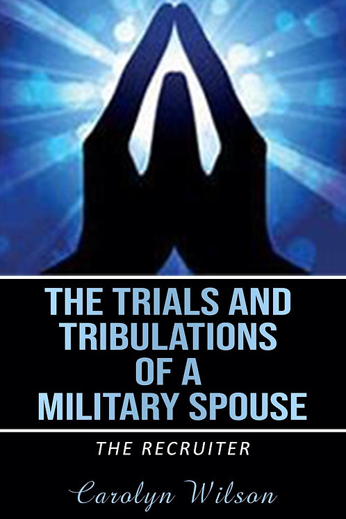 ( Digital ) The Trials and Tribulations of a Military Spouse: The Recruiter