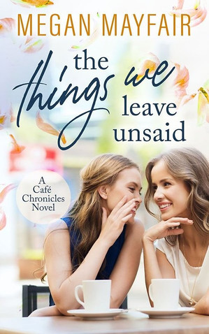 The Things We Leave Unsaid - Megan Mayfair