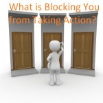 What's Blocking YOU From Taking Action?