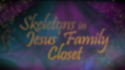 (Dec1)Skeletons-in-Jesus'-Family-Closet_