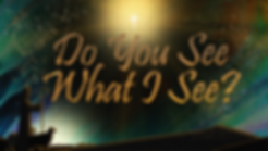 (Dec22)Do-You-See-What-I-See_TITLE_slide