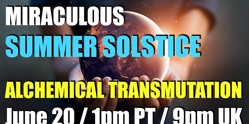 Summer Solstice - Alchemical Transmutation & MA Earth Activation