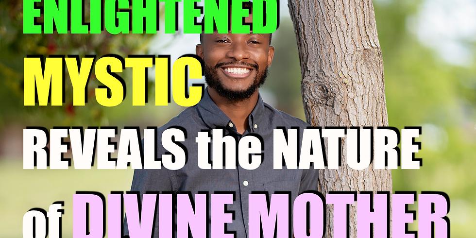 Enlightened Mystic Reveals the True Nature of Divine Mother