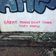 Great minds don't think, they know.