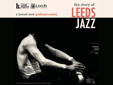 The Story of Leeds Jazz - A 6-Part Podcast Series