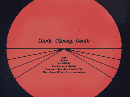 Work Money Death - The Space In Which The Uncontrollable Unknown Resides, Can [...] (Album Review)