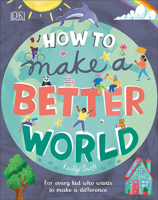 How to Make a Better World: For Every Kid Who Wants to Make a Difference Hardcov