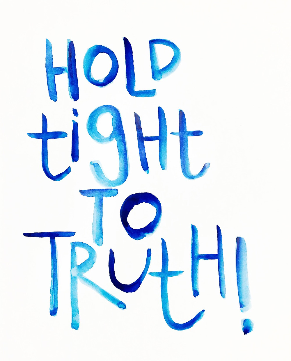 Hold Tight to Truth! Blue watercolour lettering