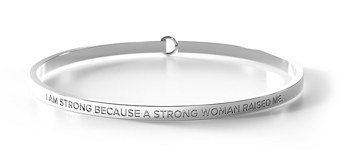 Clasp Bangle - I am Strong because a Strong Woman Raised Me - Be.