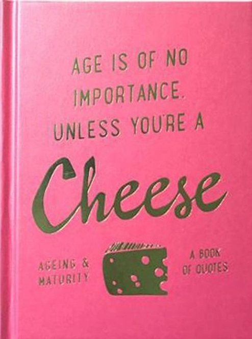Age is of No Importance Unless You're a Cheese - Book