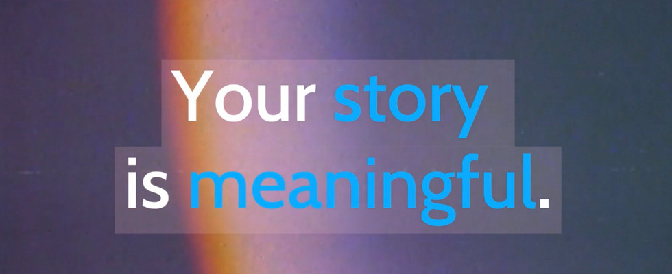 Your story is meaningful