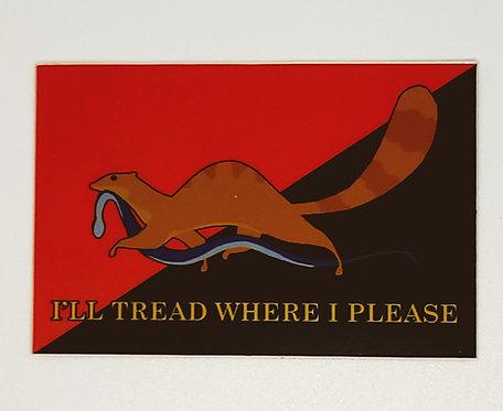 I'll Tread Where I Please (Sticker)