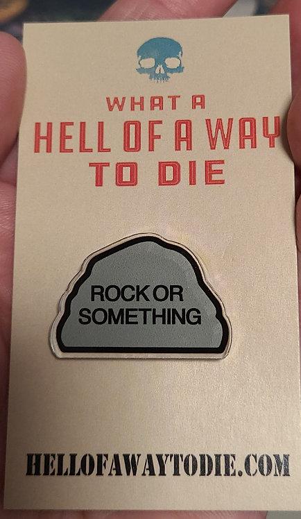 Rock or something (acrylic pin)