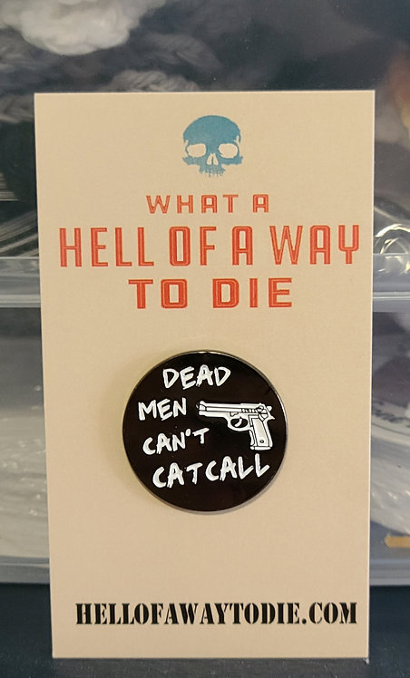 Dead Men can't catcall (enamel pin)